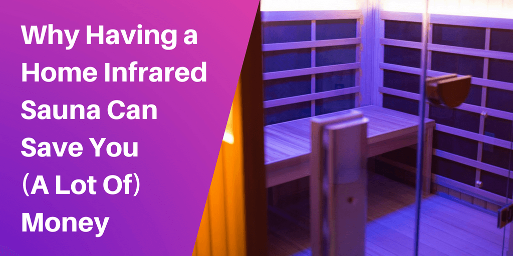 Home Sauna Cost: Why Having an Infrared Sauna Can Save You Money