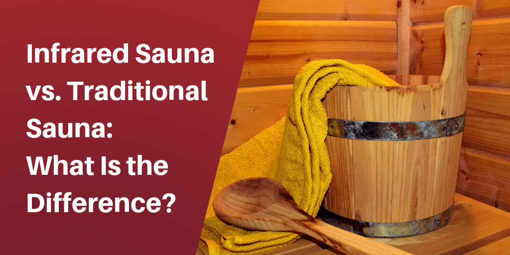 Infrared Sauna vs. Traditional Sauna: What Is the Difference?