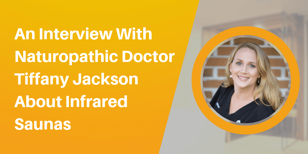 An Interview With Naturopathic Doctor Tiffany Jackson About Infrared Saunas